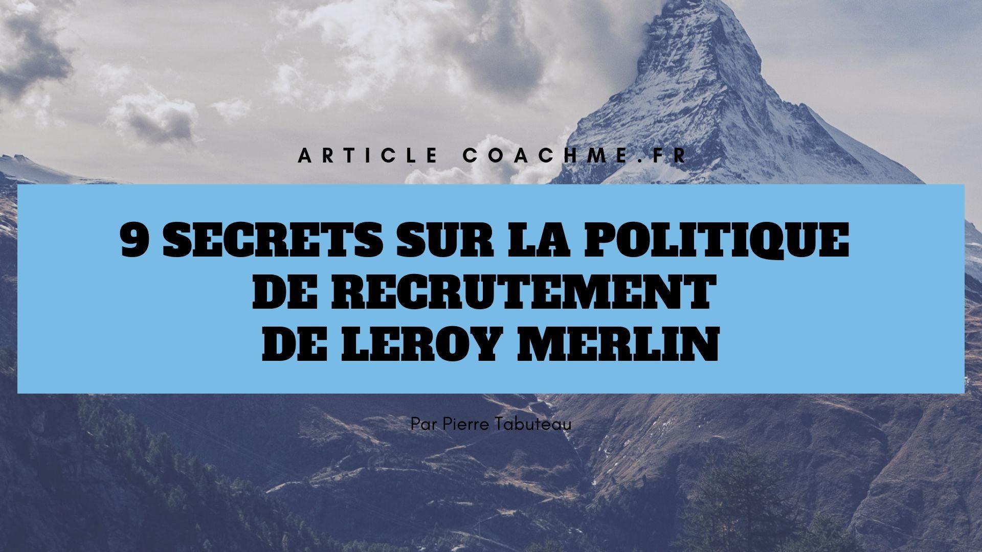 9 Secrets Sur La Politique De Recrutement De Leroy Merlin