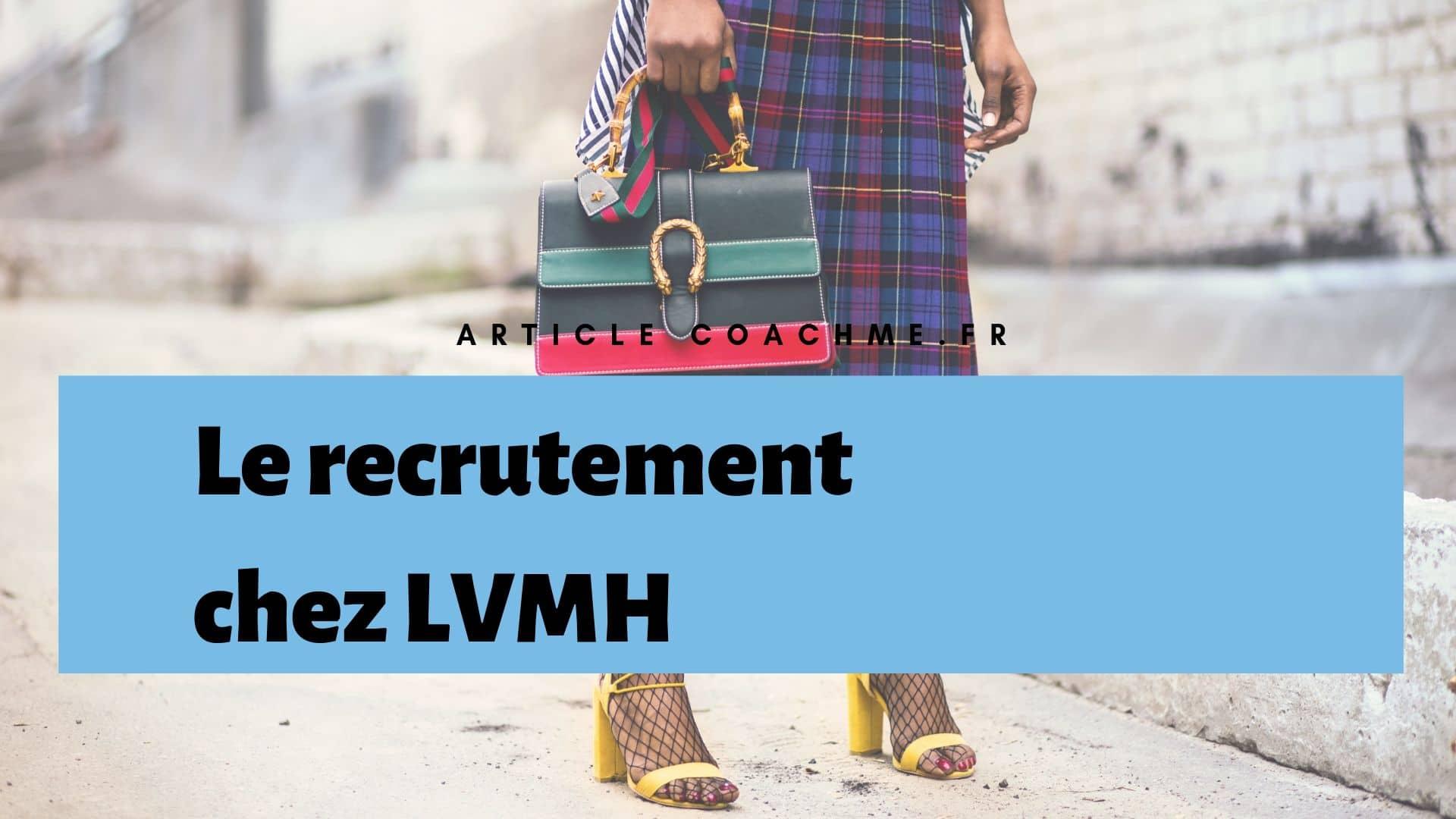 7 Informations Sur La Politique De Recrutement Chez Lvmh