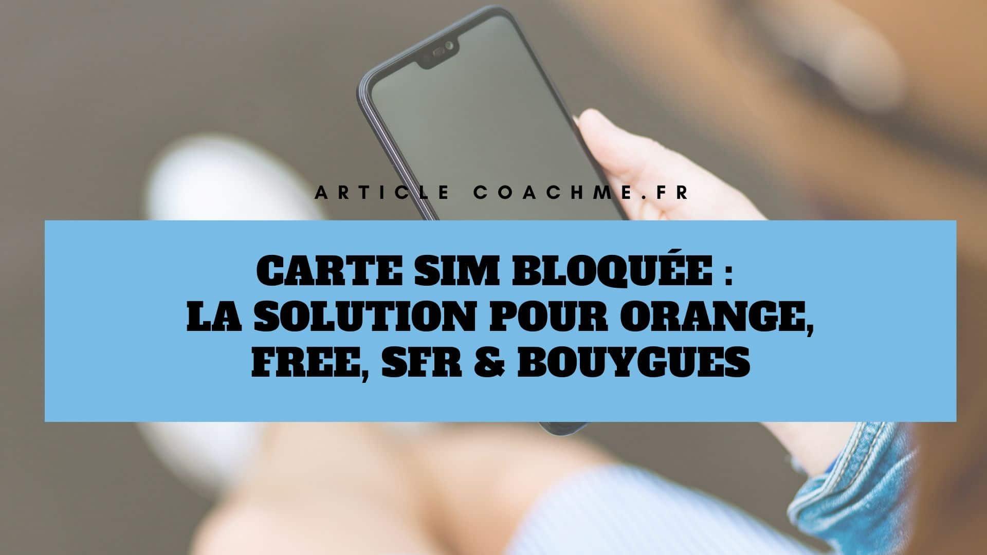 free carte sim bloquée Carte SIM bloquée : solution pour Orange, Free, SFR & Bouygues