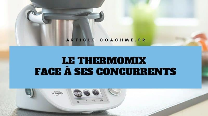 Comparatif Thermomix Face A 5 Robots Cuiseurs Concurrents