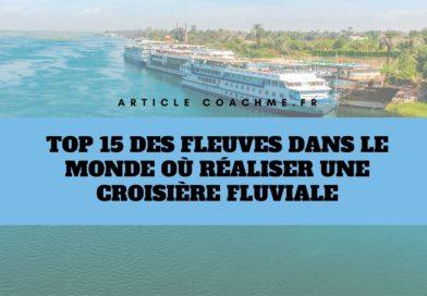 Top 15 des fleuves dans le monde où réaliser une croisière fluviale