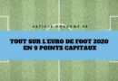 Tout sur l'Euro 2020 en 9 points capitaux
