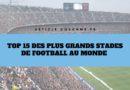 Top 15 des plus grands stades de football au monde