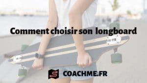 Comment choisir son skate longboard