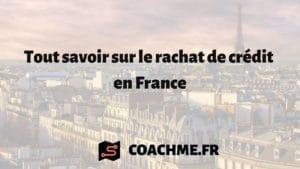 Tout savoir sur le rachat de crédit en France
