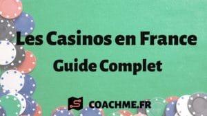 Les Casinos en France (Guide Complet pour les débutants).